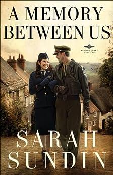 A Memory Between Us (Wings of Glory Book #2): A Novel by [Sundin, Sarah]