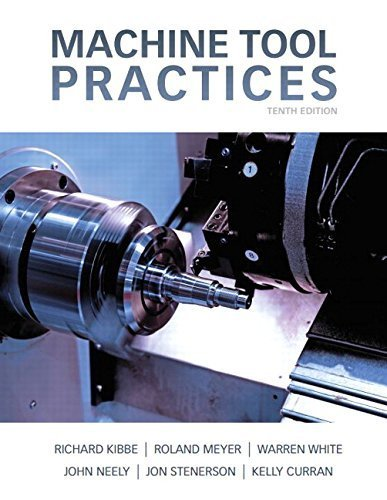 Machine Tool Practices (10th Edition) by Kibbe, Richard R., White, Warren T., Meyer, Roland O., Curra (2014) Hardcover