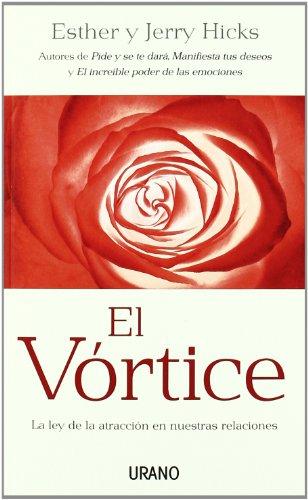 El vórtice: La ley de la atracción en nuestras relaciones (Crecimiento personal) por Esther Hicks