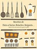Recettes de Pâtes à Tartes, Brioches, Beignets... (Les recettes d'Auguste Escoffier t. 26)