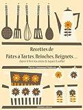 Recettes de Pâtes à Tartes, Brioches, Beignets… (Les recettes d'Auguste Escoffier t. 26)