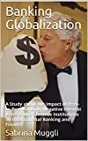 Banking Globalization: A Study about the Impact of Peer-to-Peer Banking, Negative Interest Rates & Microfinance Institutions on International Banking and Finance (English Edition)