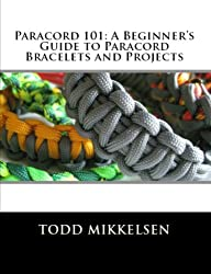 PARACORD 101: A Beginner's Guide to Paracord Bracelets and Projects (English Edition)