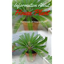 Information About  House Plant: The Kinds of House Plant (English Edition)