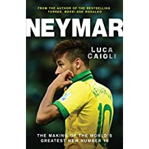 Neymar: The Making of the World's Greatest New Number 10 by Luca Caioli (2014-04-22)