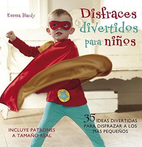 Disfraces divertidos para niños: 35 ideas divertidas para disfrazar a los más pequeños (Incluye patrones a tamaño real) (Ocio y entretenimiento)
