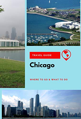 Chicago Travel Guide: Where to Go & What to Do (English Edition)