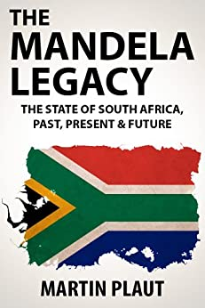 The Mandela Legacy: The State of South Africa, Past, Present & Future. (English Edition) par [Plaut, Martin]