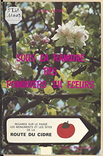 Livres gratuits Sous la ramure des pommiers en fleurs : regards sur le passé, les monuments et les sites de la route du cidre epub, pdf