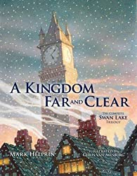 A Kingdom Far and Clear: The Complete Swan Lake Trilogy (Calla Editions) by Mark Helprin (2010-10-20)