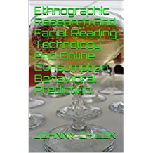 Ethnographic Research And Facial Reading Technology  And Online Consumption Behavioral Prediction (English Edition)