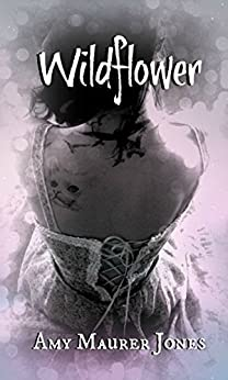 Wildflower (The Wildflower Series Book 1) by [Jones, Amy Maurer]