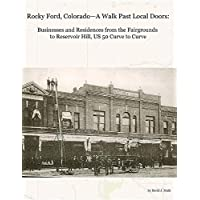 Rocky Ford, Colorado--A Walk Past Local Doors: Businesses and Residences from the Fairgrounds to Reservoir Hill, Us 50 Curve to Curve
