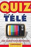LE QUIZ DE LA TÉLÉ : TOUT LE PETIT ÉCRAN EN 500 QUESTIONS: Quiz, T3...