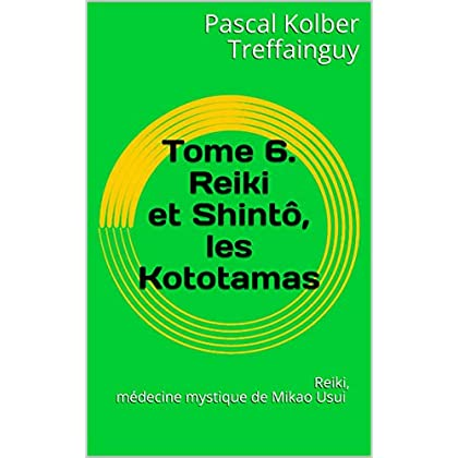 Reiki, médecine mystique de Mikao Usui: Tome 6. Reiki et Shintô, les Kototamas
