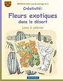 BROCKHAUSEN Livre de coloriage vol. 2 - Créativité: Fleurs exotiques dans le désert