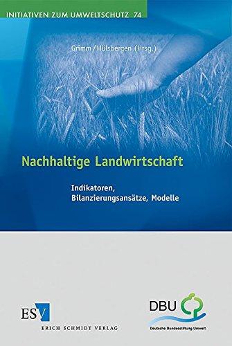 Nachhaltige Landwirtschaft: Indikatoren, Bilanzierungsansätze, Modelle (Initiativen zum Umweltschutz, Band 74)