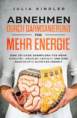 Abnehmen durch Darmsanierung für mehr Energie: Für eine gesunde ...