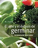 El arte y el éxtasis de germinar: la esencia del buen comer