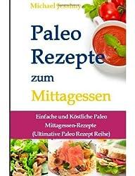Paleo Rezepte zum Mittagessen: Einfache und K?stliche Paleo Mittagessen-Rezepte (Ultimative Paleo Rezept Reihe... (Paperback) - Common
