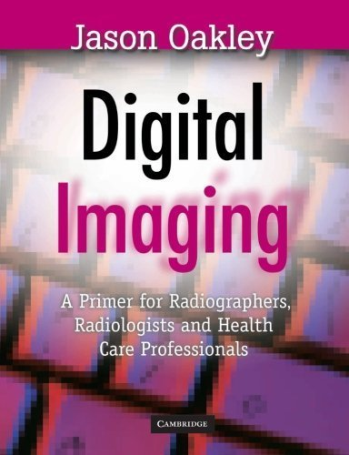 Digital Imaging: A Primer for Radiographers, Radiologists and Health Care Professionals (2003-01-01)