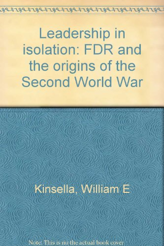 Leadership in isolation: FDR and the origins of the Second World War par William E Kinsella