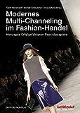 Modernes Multi-Channeling im Fashion-Handel: Konzepte Erfolgsfaktoren Praxisbeispiele