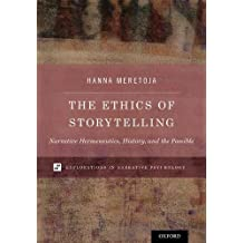 The Ethics of Storytelling: Narrative Hermeneutics, History, and the Possible (Explorations in Narrative Psychology)