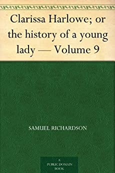 Clarissa Harlowe; or the history of a young lady - Volume 9 (English Edition) par [Richardson, Samuel]