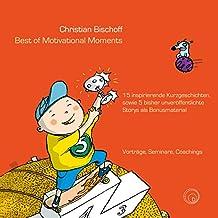 Best of Motivational Moments: 15 inspirierende Kurzgeschichten, sowie 5 bisher unveröffentlichte Storys als Bonusmaterial