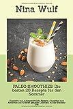 PALEO SMOOTHIES: Die besten 20 Rezepte für den Sommer: Klassische und Außergewöhnliche Rezepte ? Superfood zum Abnehmen und für einen gesunden Lebensstil mit der Steinzeit-Diät - Nina Wulf