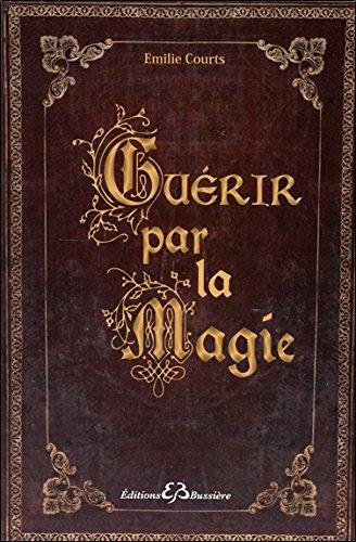 Guérir par la Magie par Emilie Courts