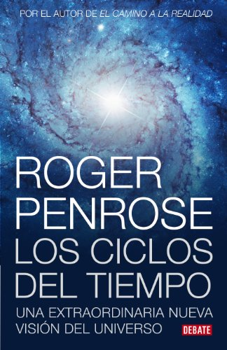 Ciclos del tiempo: Una extraordinaria nueva visión del universo por Roger Penrose
