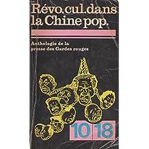 Revo cul dans la Chine pop : Révolution culturelle dans la Chine populaire anthologie de la presse des Gardes rouges mai 1966-janvier 1968 / préparée par Hector Mandarès, Gracchus Wang, Ed. Redon, Katia Nguyen... etc (10-18 901)