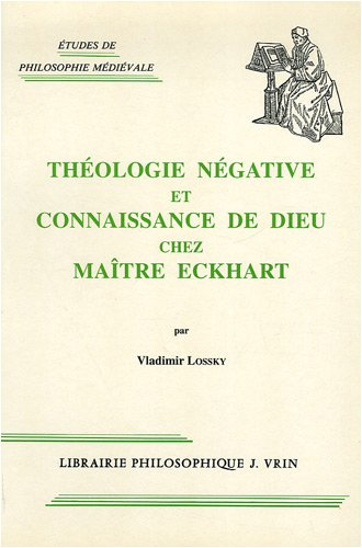 Theologie Negative et Connaissance de Dieu Chez Maitre Eckhart par Vladimir Lossky