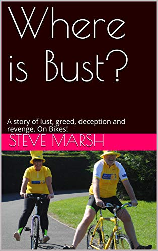 Where is Bust?: A story of lust, greed, deception and revenge. On Bikes! (English Edition)