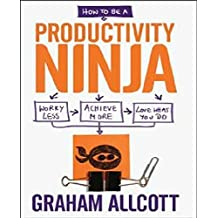 How to be a Productivity Ninja - EXPORT: Worry Less, Achieve More and Love What You Do by Graham Allcott (2014-12-04)