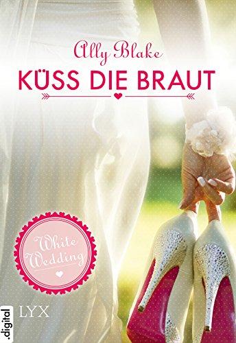 White Wedding - Küss die Braut! (Wedding-Reihe 1)