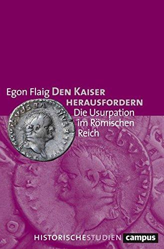 Den Kaiser herausfordern: Die Usurpation im Römischen Reich (Historische Studien)