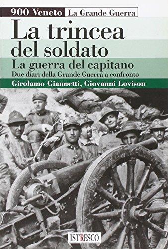 La trincea del soldato, la guerra del capitano. Due diari della grande guerra a confronto (900 Veneto. La grande guerra)