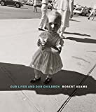 Robert Adams - Our lives and our children: photographs taken near the rocky flats nuclear weapons plan