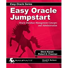 Easy Oracle Jumpstart: Oracle Database Management Concepts and Administration (Easy Oracle Series) (Volume 4) by Robert G. Freeman (2006-02-15)