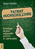 Patient Hochschullehre: Vorschläge für eine zeitgemäße Lehre im 21. Jahrhundert