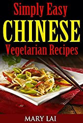Simply Easy Chinese Vegetarian Cookbook: Healthy and Quick Vegetarian Meals, Stir Fry Vegetarian, Low Fat, Vegan, Vegetarian For The Whole Family)