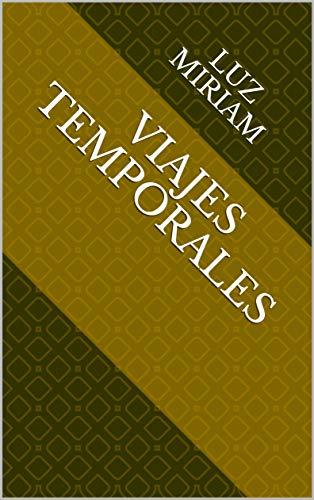 VIAJES TEMPORALES eBook: Luz Miriam: Amazon.es: Tienda Kindle