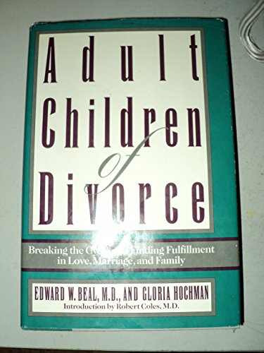 Adult Children of Divorce: Breaking the Cycle and Finding Fulfillment in Love, Marraige, and Family by Edward W. Beal (1-Feb-1991) Hardcover