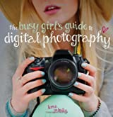 The Busy Girl's Guide to Digital Photography by Lorna Yabsley (2013-10-25)