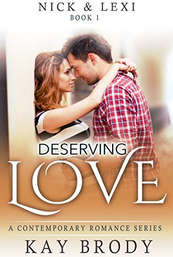Deserving Love: A Clean & Wholesome Romance Series (Nick & Lexi Book 1)