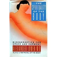 Spirituality of the Body: Bioenergetics for Grace and Harmony by Alexander Lowen (1990-05-23)