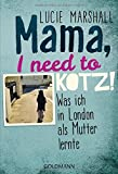 Mama, I need to kotz!: Was ich in London als Mutter lernte by Lucie Marshall (2016-06-20)